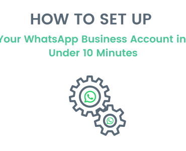 How To Set up Your WhatsApp Business Account in Under 10 Minutes