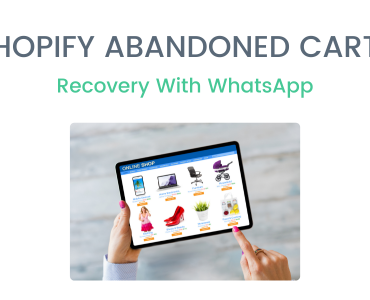 Shopify Abandoned Cart Recovery With WhatsApp: All You Need To Know