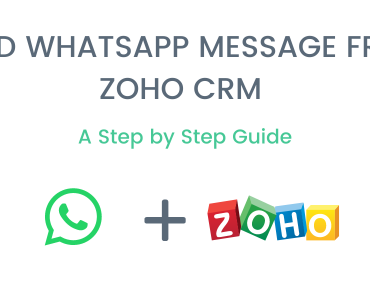 Send WhatsApp Message from Zoho CRM - A Step by Step Guide