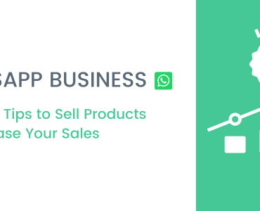 WhatsApp For Business: 7 Effective Tips to Sell Products and Increase Your Sales