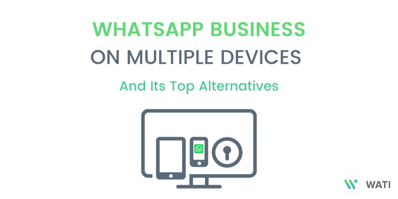 Using WhatsApp Business on Multiple Devices and Its Top Alternatives
