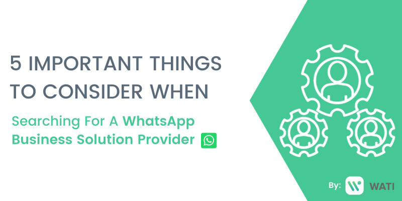 5 Important Things To Consider When Searching For A WhatsApp Business Solution Provider
