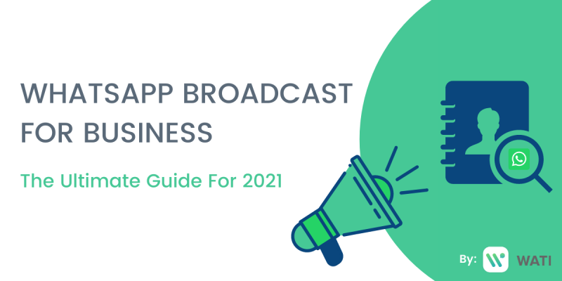 WhatsApp Broadcast Guide for 2021