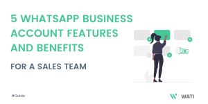 5 WhatsApp Business Account Features and Benefits for Sales Team