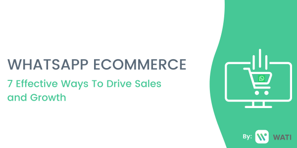 WhatsApp Ecommerce: 7 Effective Ways To Drive Sales and Growth