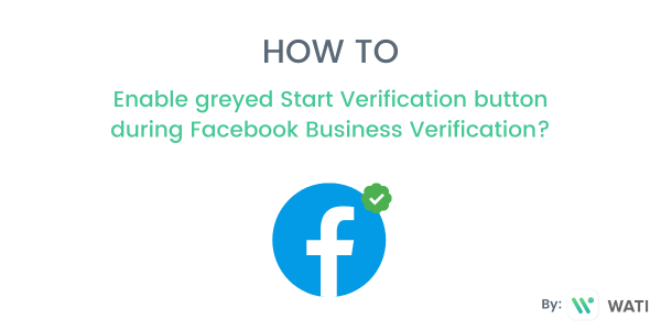 Start Verification button disabled during Facebook Business Verification? Here's how to enable