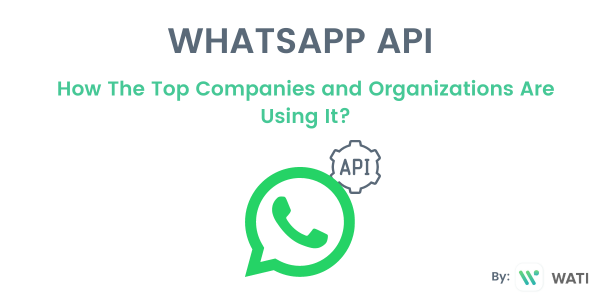 WhatsApp API: How Top Companies and Organizations Are Using It