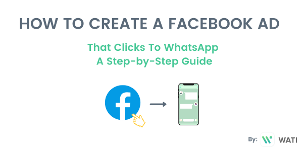 How To Create Facebook Ads That Click To WhatsApp: A Step-by-Step Guide