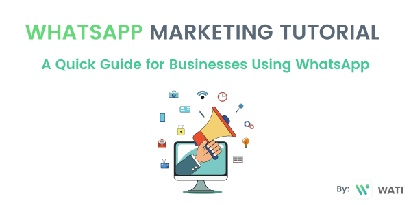 WhatsApp Marketing Tutorial: A Quick Guide for Businesses Using WhatsApp