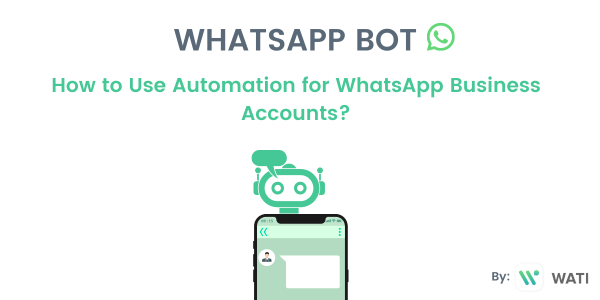 WhatsApp Bot - How to Use Automation for WhatsApp Business Accounts?