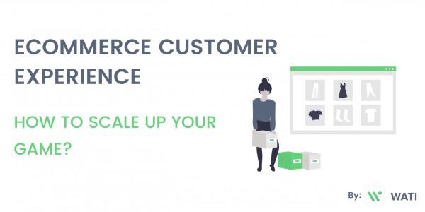 Ecommerce Customer Experience: How To Scale Up Your Game?