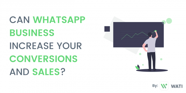 Can WhatsApp Business Increase Your Conversions and Sales?